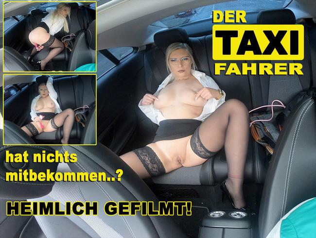 Der Taxifahrer hat nichts mitbekommen - HEIMLICH GEFILMT!!!